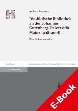 Die Jüdische Bibliothek an der Johannes Gutenberg-Universität Mainz 1938-2008 von Lehnardt,  Andreas
