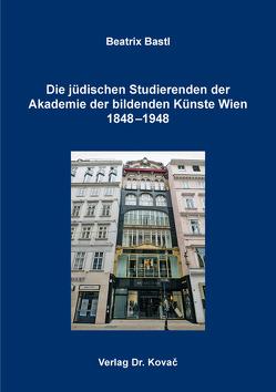 Die jüdischen Studierenden der Akademie der bildenden Künste Wien 1848–1948 von Bastl,  Beatrix