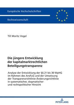 Die jüngere Entwicklung der kapitalmarktrechtlichen Beteiligungstransparenz von Vogel,  Till