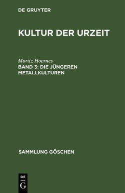 Die jüngeren Metallkulturen von Behn,  Friedrich, Hoernes,  Moritz [Begr.]