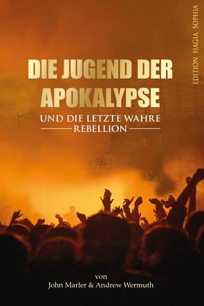 Die Jugend der Apokalypse und die letzte wahre Rebellion von Fernbach,  Gregor, Marler,  John, Wermuth,  Andrew
