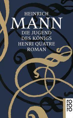 Die Jugend des Königs Henri Quatre von Bartuschek,  Helmut, Mann,  Heinrich
