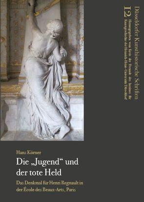 """Die """"Jugend"""" und der tote Held von Körner,  Hans, Kreis der Freunde des Instituts für Kunstgeschichte der Heirnich-Heine-Universität Düsseldorf"""