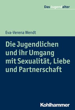 Die Jugendlichen und ihr Umgang mit Sexualität, Liebe und Partnerschaft von Goeppel,  Rolf, Wendt,  Eva-Verena