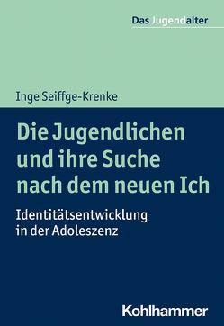 Die Jugendlichen und ihre Suche nach dem neuen Ich von Goeppel,  Rolf, Seiffge-Krenke,  Inge