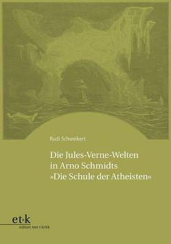 """Die Jules-Verne-Welten in Arno Schmidts """"Die Schule der Atheisten"""" von Schweikert,  Rudi"""