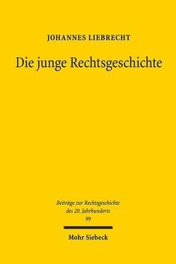 Die junge Rechtsgeschichte von Liebrecht,  Johannes