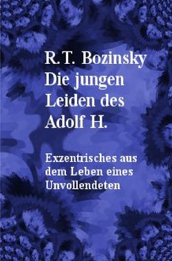 Die jungen Leiden des Adolf H. von Bozinsky,  R. T.