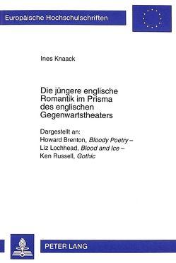 Die jüngere englische Romantik im Prisma des englischen Gegenwartstheaters von Knaack,  Ines