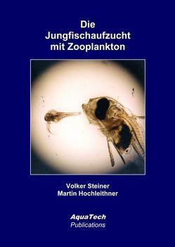 Die Jungfischaufzucht mit Zooplankton von Hochleithner,  Martin, Steiner,  Volker