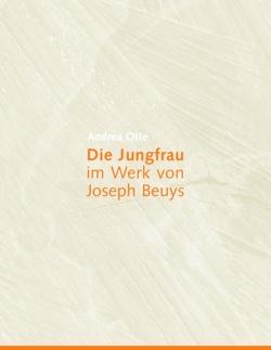 Die Jungfrau im Werk von Joseph Beuys von Otte,  Andrea