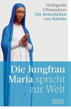 Die Jungfrau Maria spricht zur Welt von Ufitamahoro,  Hildegarde