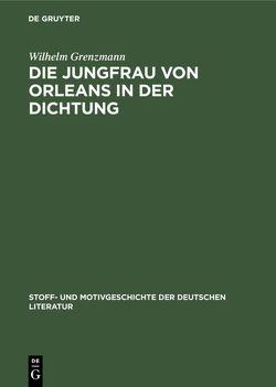 Die Jungfrau von Orleans in der Dichtung von Bauerhorst,  Kurt, Grenzmann,  Wilhelm