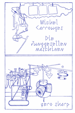 Die Junggesellenmaschinen von Carrouges,  Michel, Gilleßen,  Maximilian, Jihel,  A., Stuckardt,  Anton