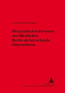 Die juristischen Personen des öffentlichen Rechts als herrschende Unternehmen von Ehinger,  Nicolaus Johannes