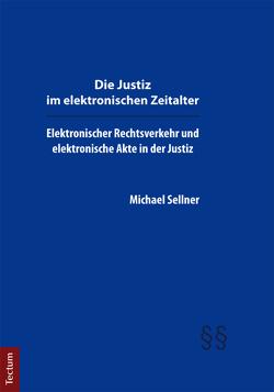 Die Justiz im elektronischen Zeitalter von Sellner,  Michael