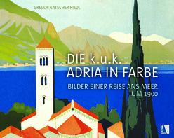 Die k.u.k. Adria in Farbe von Gatscher-Riedl,  Gregor