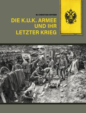 Die k.u.k. Armee und ihr letzter Krieg von Ortner,  M Christian