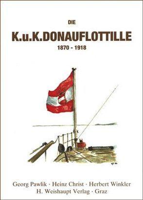 Die k.u.k. Donauflottille 1870-1918 von Christ,  Heinz, Pawlik,  Georg, Winkler,  Herbert