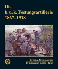 Die k. u. k. Festungsartillerie 1867–1918 von Grestenberger,  Erwin A