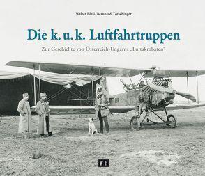Die k. u. k. Luftfahrtruppen von Bläsi, Walter, Tötschinger, Bernhard