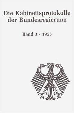 Die Kabinettsprotokolle der Bundesregierung / 1955 von Hollmann,  Michael, Jena,  Kai von