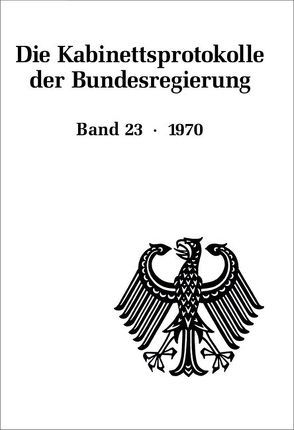 Die Kabinettsprotokolle der Bundesregierung / 1970 von Fabian,  Christine, Hollmann,  Michael, Naasner,  Walter, Rössel,  Uta, Seemann,  Christoph