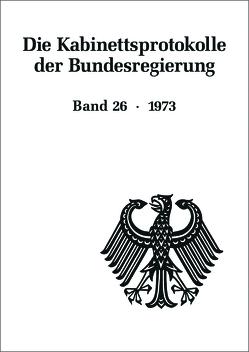 Die Kabinettsprotokolle der Bundesregierung / 1973 von Fabian,  Christine, Heyde,  Veronika, Hollmann,  Michael, Rössel,  Uta, Seemann,  Christoph