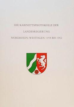 Die Kabinettsprotokolle der Landesregierung NRW 1958 bis 1962 von Ackermann,  Volker, Dascher,  Ottfried, Düwell,  Kurt, Molitor,  Hansgeorg