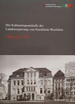 Die Kabinettsprotokolle der Landesregierung NRW 1966 bis 1970 von Nonn,  Christoph, Reininghaus,  Wilfried, Schleidgen,  Wolf R