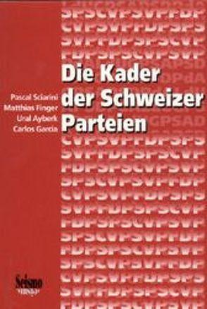 Die Kader der Schweizer Parteien von Ayberk,  U, Finger,  M, Garcia,  C, Sciarini,  P