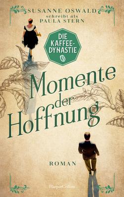 Die Kaffeedynastie – Momente der Hoffnung von Oswald,  Susanne, Stern,  Paula