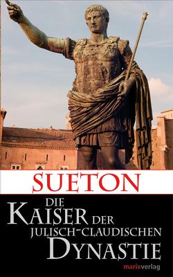 Die Kaiser der Julisch-Claudischen Dynastie von Möller,  Dr. Lenelotte, Sueton