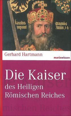 Die Kaiser des Heiligen Römischen Reiches von Hartmann,  Gerhard