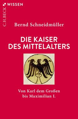 Die Kaiser des Mittelalters von Schneidmüller,  Bernd