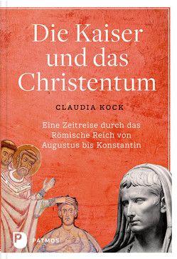 Die Kaiser und das Christentum von Kock,  Claudia