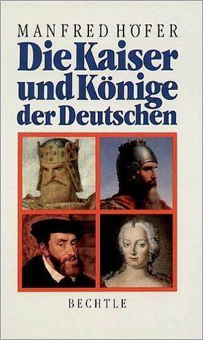 Die Kaiser und Könige der Deutschen von Höfer,  Manfred
