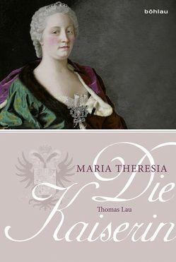 Die Kaiserin. Maria Theresia von Lau,  Thomas
