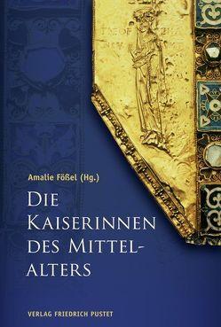 Die Kaiserinnen des Mittelalters von Fößel,  Amalie