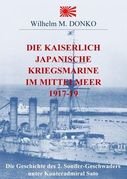Die Kaiserlich Japanische Kriegsmarine im Mittelmeer 1917-19 von Donko,  Wilhelm
