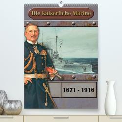 Die kaiserliche Marine 1871 – 1918 (Premium, hochwertiger DIN A2 Wandkalender 2021, Kunstdruck in Hochglanz) von Hudak,  Hans-Stefan
