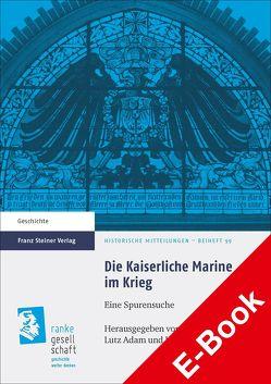 Die Kaiserliche Marine im Krieg von Adam,  Lutz, Elvert,  Jürgen, Walle,  Heinrich
