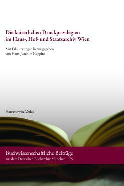 Die kaiserlichen Druckprivilegien im Haus-, Hof- und Staatsarchiv Wien von Koppitz,  Hans J