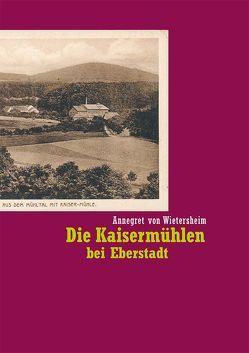 Die Kaisermühlen bei Eberstadt von von Wietersheim,  Annegret