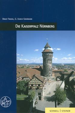 Die Kaiserpfalz Nürnberg von Friedel,  Birgit, Grossmann,  G Ulrich, Radt,  Timm, v. Götz,  Roman