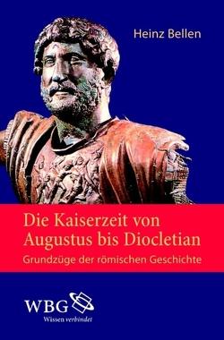Die Kaiserzeit von Augustus bis Diocletian von Bellen,  Heinz