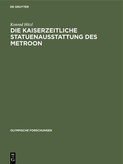 Die Kaiserzeitliche Statuenausstattung des Metroon von Hitzl,  Konrad