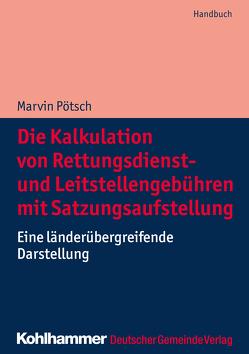 Die Kalkulation von Rettungsdienst- und Leitstellengebühren mit Satzungsaufstellung von Pötsch,  Marvin