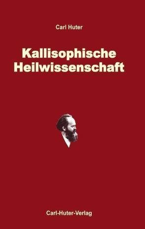 Die kallisophische Heilwissenschaft von Aerni,  Fritz, Huter,  Carl