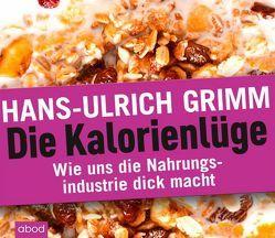 Die Kalorienlüge von Grimm,  Hans-Ulrich, Ignatowitsch,  Julian